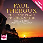 The Last Train to Zona Verde | Paul Theroux