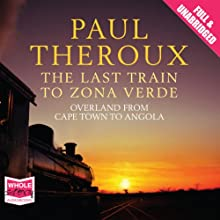 The Last Train to Zona Verde (       UNABRIDGED) by Paul Theroux Narrated by John McDonough