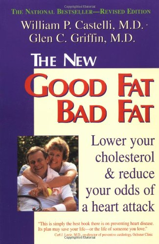 The New Good Fat, Bad Fat: Lower Your Cholesterol and Reduce Your Odds of a Heart Attack