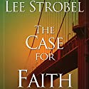 The Case for Faith: A Journalist Investigates the Toughest Objections to Christianity Audiobook by Lee Strobel Narrated by Dick Hill