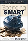 Spending Smart: A Consumers Guide to Saving Money and Making Good Financial Decisions