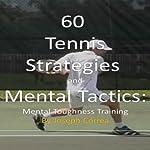 60 Tennis Strategies and Mental Tactics: Mental Toughness Training   Joseph Correa