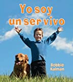 img - for Yo soy un ser vivo / I Am a Living Thing (Introduccion a Los Seres Vivos) (Spanish Edition) book / textbook / text book
