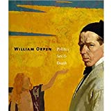 William Orpen: Politics Sex and Death Robert Upstone