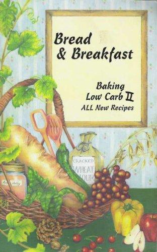 Bread & Breakfast: Baking Low Carb II