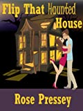Flip That Haunted House (A Haunted Renovation Mystery)