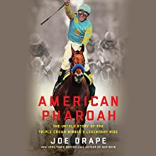 American Pharoah: The Untold Story of the Triple Crown Winner's Legendary Rise Audiobook by Joe Drape Narrated by Aaron Abano