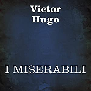 I Miserabili [Les Miserables] Audiobook by Victor Hugo Narrated by Silvia Cecchini