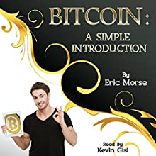 Bitcoin: A Simple Introduction | Livre audio Auteur(s) : Eric Morse Narrateur(s) : Kevin Gisi
