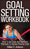 img - for Goal setting workbook - How to set goals and objectives effectively to achieve personal goals, 2 bonuses included : goal setting worksheet and goal setting quotes (a Pain Free Book Process) book / textbook / text book