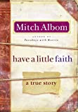 by Mitch Albom (Author)Have a Little Faith: A True Story [Deckle Edge] (Hardcover)