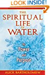 The Spiritual Life of Water: Its Powe...