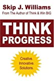 Think Progress: Creative. Innovative. Solutions. (0595403875) by Williams, Skip