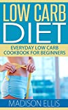 Low Carb Diet: Everyday Low Carb Cookbook For Beginners - Includes 26 Delicious Low Carb Recipes And Snacks For Rapid Weight Loss! (Low Carb Cookbook, Low Carb Recipes, Dash Diet)