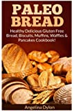 Paleo Bread: Healthy Delicious Gluten Free Bread, Biscuits, Muffins, Waffles & Pancakes Cookbook!