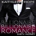 Billionaire Romance: Dirty Money   Kathleen Hope