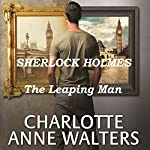 The Leaping Man: A Modern Sherlock Holmes Story | Charlotte Anne Walters