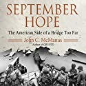 September Hope: The American Side of a Bridge Too Far (       UNABRIDGED) by John C. McManus Narrated by Walter Dixon