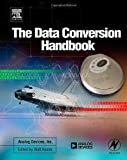 Data Conversion Handbook (Analog Devices) by Analog Devices Inc. Engineeri Published by Newnes 3rd (third) Revised edition (2004) Hardcover