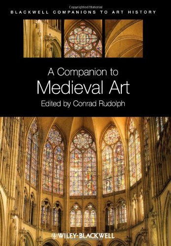 A Companion to Medieval Art: Romanesque and Gothic in Northern Europe (Blackwell Companions to Art History)