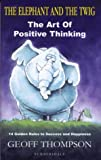 The Elephant and the Twig - The Art of Positive Thinking
