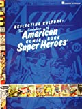 Reflecting Culture: The Evolution of American Comic Book Super Heroes: Exhibition Catalog