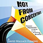 Not from Concentrate | David Wallace Fleming