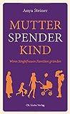 Mutter, Spender, Kind: Wenn Singlefrauen Familien gründen