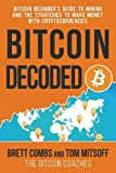 Bitcoin Decoded: Bitcoin Beginner's Guide to Mining and the Strategies to Make Money with Cryptocurrencies by Combs, Brett, Mitsoff, Tom (2014) Paperback