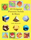 3D Origami Platonic Solids & More (1480217514) by Montroll, John