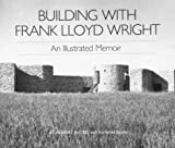 img - for Building with Frank Lloyd Wright: An Illustrated Memoir book / textbook / text book