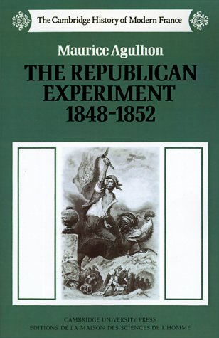 The Republican Experiment, 1848-1852 (The Cambridge History of Modern France)