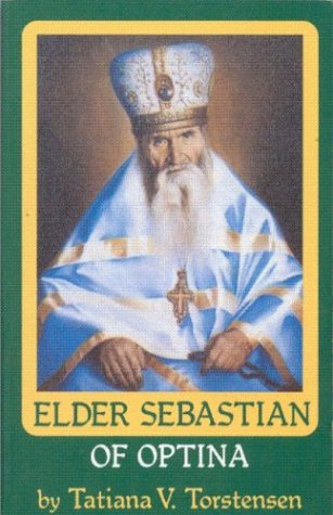 Elder Sebastian of Optina (1884-1966) (Optina Elders Series, Volume VI), TATIANA V. TORSTENSEN