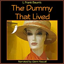 The Dummy That Lived (       UNABRIDGED) by L Frank Baum Narrated by Glenn Hascall