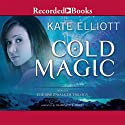 Cold Magic (       UNABRIDGED) by Kate Elliott Narrated by Charlotte Parry