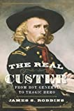 img - for The Real Custer: From Boy General to Tragic Hero book / textbook / text book