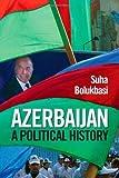Azerbaijan: A Political History (International Library of Caucasus) 1st edition by Bolukbasi, Suha (2011) Hardcover
