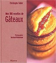 Mes 100 recettes de g�teaux par Christophe Felder