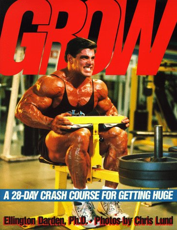 Grow: A 28-Day Crash Course for Getting Huge, Ellington Darden