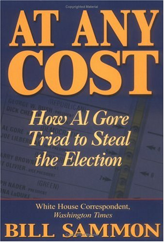 At Any Cost : How Al Gore Tried to Steal the Election, BILL SAMMON