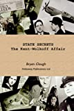 Bryan Clough State Secrets: The Kent-Wolkoff Affair