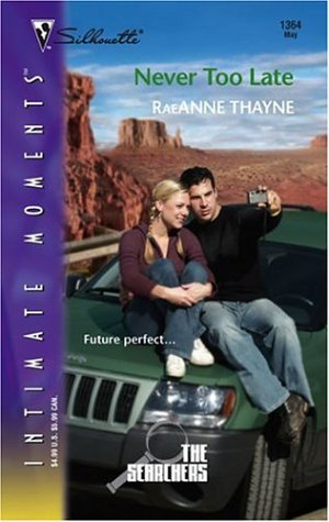 Never Too Late: The Searchers (Silhouette Intimate Moments No. 1364) (Intimate Moments), RAEANNE THAYNE