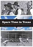 Spare Time in Texas Recreation and History in the Lone Star State [Jack and Doris Smothers Series in Texas History, Life, and Culture] by McComb, David G  [University of Texas Press,2008] [Paperback]