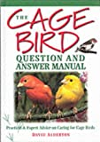 The Cage Bird Question and Answer Manual: Practical and Expert Advice for Caring for Cage Birds (190309819X) by Alderton, David