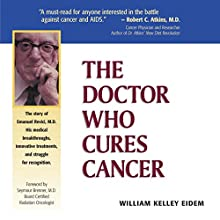 The Doctor Who Cures Cancer (       UNABRIDGED) by William Kelley Eidem Narrated by John Eastman