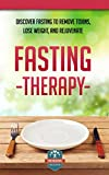Fasting Therapy: Discover Fasting To Remove Toxins, Lose Weight, And Rejuvenate (Fasting - Weight Loss - Anti Aging - Intermittent)
