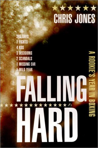 Falling Hard : A Rookies Year in Boxing, CHRIS JONES