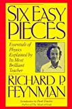 Six Easy Pieces: Essentials of Physics Explained by Its Most Brilliant Teacher (0201409550) by Richard P. Feynman