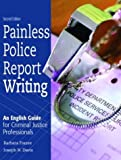 img - for Painless Police Report Writing: An English Guide for Criminal Justice Professionals (2nd Edition) book / textbook / text book