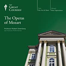 The Operas of Mozart  by The Great Courses Narrated by Professor Robert Greenberg